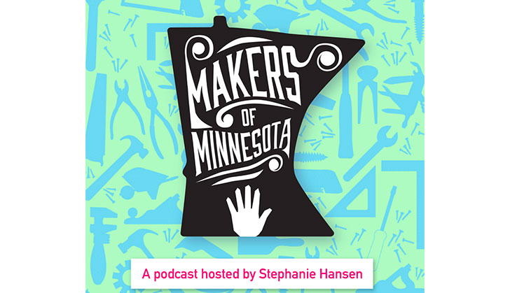 Makers of Minnesota - A podcast hosted by Stephanie Hansen